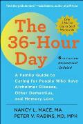 36 Hour Day 6th Edition a Family Guide to Caring for People Who Have Alzheimer Disease Other Dementias & Memory Loss