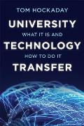 University Technology Transfer: What It Is and How to Do It