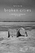 Broken Cities: A Historical Sociology of Ruins