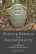 Death and Rebirth in a Southern City: Richmond's Historic Cemeteries
