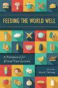 Feeding the World Well: A Framework for Ethical Food Systems