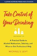 Take Control of Your Drinking: A Practical Guide to Alcohol Moderation, Sobriety, and When to Get Professional Help