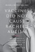 Vaccines Did Not Cause Rachel's Autism: My Journey as a Vaccine Scientist, Pediatrician, and Autism Dad