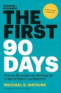 First 90 Days Updated & Expanded Proven Strategies for Getting Up to Speed Faster & Smarter