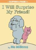 I Will Surprise My Friend!: An Elephant and Piggie Book