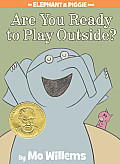 Are You Ready to Play Outside?: An Elephant and Piggie Book