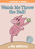 Watch Me Throw the Ball!: An Elephant and Piggie Book