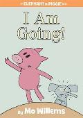 I Am Going!: An Elephant and Piggie Book