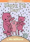 Happy Pig Day!: An Elephant and Piggie Book