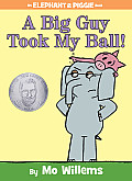 A Big Guy Took My Ball!: An Elephant and Piggie Book