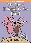 My New Friend Is So Fun!: An Elephant and Piggie Book