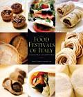 Food Festivals of Italy Celebrated Recipes from 50 Food Fairs