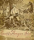 Ernest Thompson Seton the Life & Legacy of an Artist & Conservationist