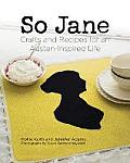 So Jane Crafts & Recipes for an Austen Inspired Life