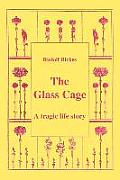 The Glass Cage: A Tragic Life Story
