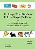 Un Image-Word D'Enfants Et Livre Simple de Phrase: Version Francaise Categories Primaires