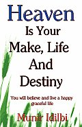 Heaven Is Your Make, Life, and Destiny