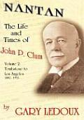 Nantan: The Life and Times of John P. Clum Vol. 2: Tombstone to Los Angeles November 1882 - May 1932