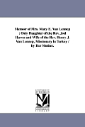 Memoir of Mrs. Mary E. Van Lennep: Only Daughter of the Rev. Joel Hawes and Wife of the Rev. Henry J. Van Lennep, Missionary in Turkey / by Her Mother