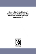 History of the United States of America, From the Discovery of the American Continent. by George Bancroft.Vol. 7