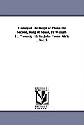 History of the Reign of Philip the Second, King of Spain, by William H. Prescott; Ed. by John Foster Kirk ...Vol. 3
