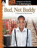 Bud, Not Buddy: An Instructional Guide for Literature: An Instructional Guide for Literature