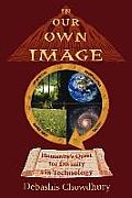 In Our Own Image Humanitys Quest for Divinity Via Technology