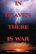 In Heaven There Is War: Key Studies in Biblical Truth