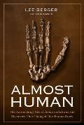 Almost Human The Astonishing Tale of Homo Naledi & the Discovery That Changed Our Human Story