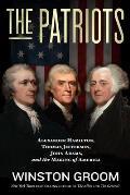 Patriots Alexander Hamilton Thomas Jefferson John Adams & the Making of America