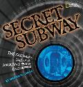 Secret Subway The Fascinating Tale of an Amazing Feat of Engineering