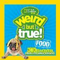 Weird But True Food 300 Bite Size Facts About Incredible Edibles