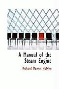 A Manual of the Steam Engine