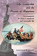 Life, Leadership and the Pursuit of Happiness: Encouragements for Living a Significant and Meaningful Life