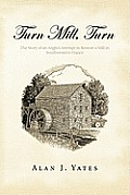 Turn Mill, Turn: The Story of an Anglo's Attempt to Restore a Mill in Southwestern France