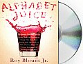 Alphabet Juice The Energies Gists & Spirits of Letters Words & Combinations Thereof Their Roots Bones Innards Piths Pips
