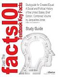 Studyguide for Created Equal: A Social and Political History of the United States, Brief Edition, Combined Volume by Jones, Jacqueline, ISBN 9780321