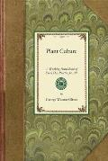 Plant Culture: A Working Hand-Book of Every Day Practice for All Who Grow Flowering and Ornamental Plants in the Garden and Greenhous