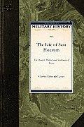 Life of Sam Houston: The Hunter, Patriot, and Statesman of Texas