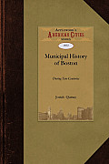 A Municipal History of the Town and City: From September 17, 1630 to September 17, 1830