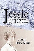 Jessie The Story of a Genteel Lady in Frontier Alaska
