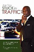 Are You Stuck In Traffic? A Step-By-Step Guide To A Better Life!
