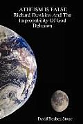 Atheism Is False Richard Dawkins & the Improbability of God Delusion