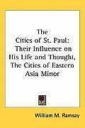 Cities of St Paul Their Influence on His Life & Thought the Cities of Eastern Asia Minor