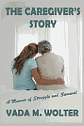 The Caregiver's Story: A Memoir of Struggle and Survival