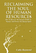Reclaiming the Soul of Human Resources: How to Recover the Purpose of HR to Nurture and Protect the Human Spirit