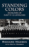 Standing Colors: Memoirs of Navy V-12 Officers