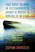 From Across the Ocean to Electromagnetic Energy in Motion to Waking Up in Light: It is in The Land * It is in The Hands * It is in The Soul * It is in