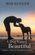 A Dog Named Beautiful: A Marine, a Dog, and a Long Road Trip Home