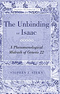 The Unbinding of Isaac: A Phenomenological Midrash of Genesis 22